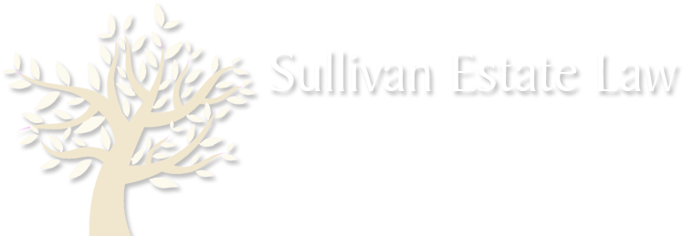 Sullivan Estate Law: Protecting your family. Planning your legacy.